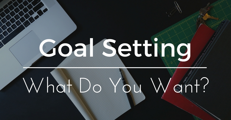 Setting Goals - What Do You Want